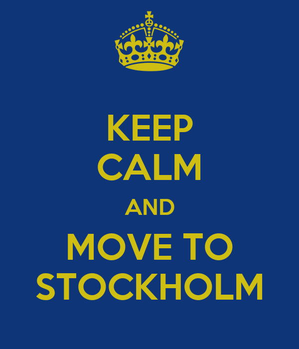 KEEP CALM AND MOVE TO STOCKHOLM