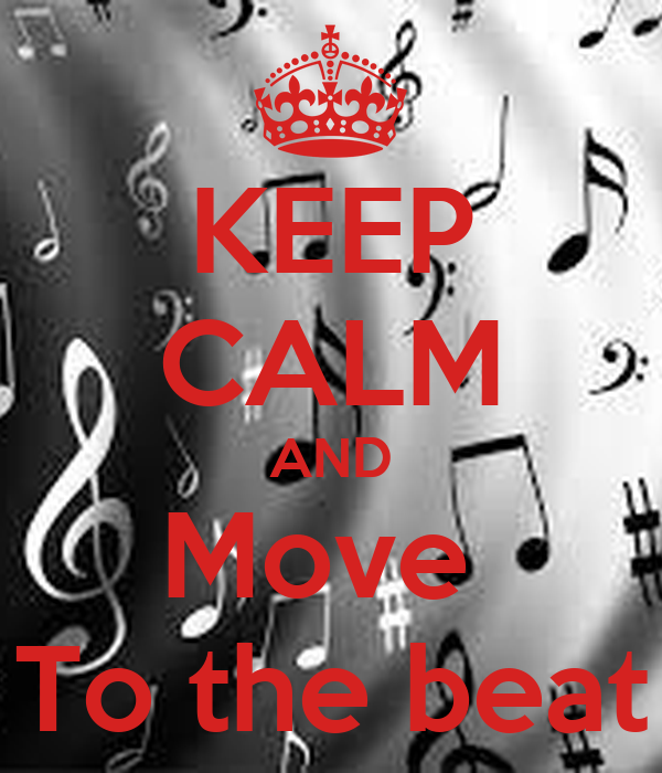 KEEP CALM AND Move  To the beat