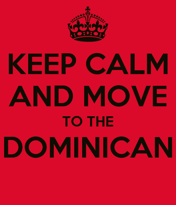 KEEP CALM AND MOVE TO THE DOMINICAN