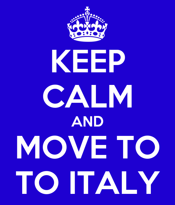 KEEP CALM AND MOVE TO TO ITALY