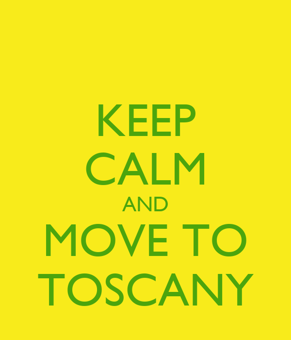 KEEP CALM AND MOVE TO TOSCANY