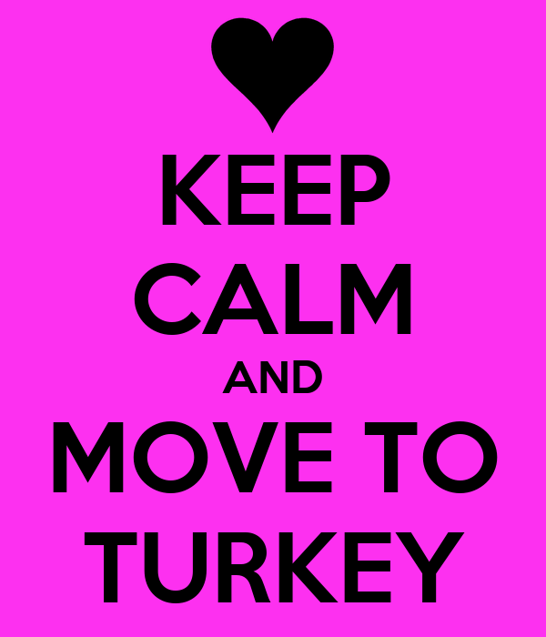 KEEP CALM AND MOVE TO TURKEY