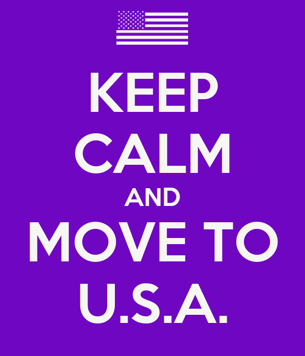 KEEP CALM AND MOVE TO U.S.A.