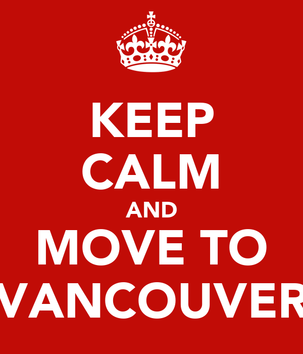 KEEP CALM AND MOVE TO VANCOUVER