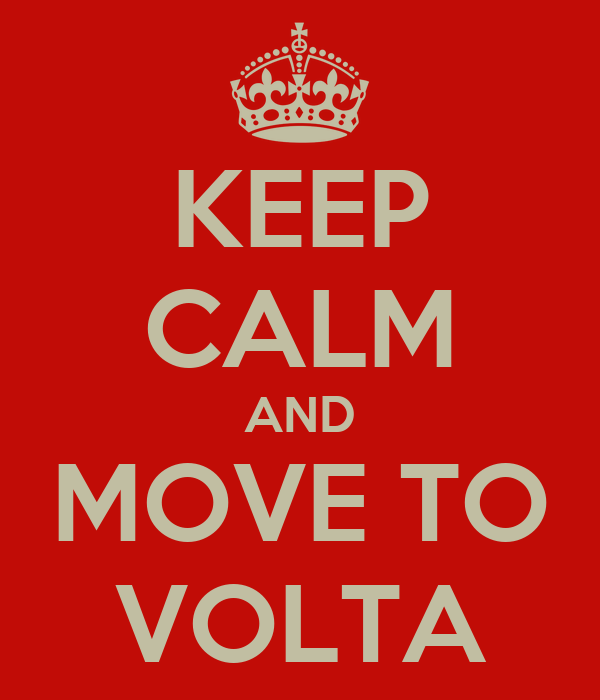 KEEP CALM AND MOVE TO VOLTA