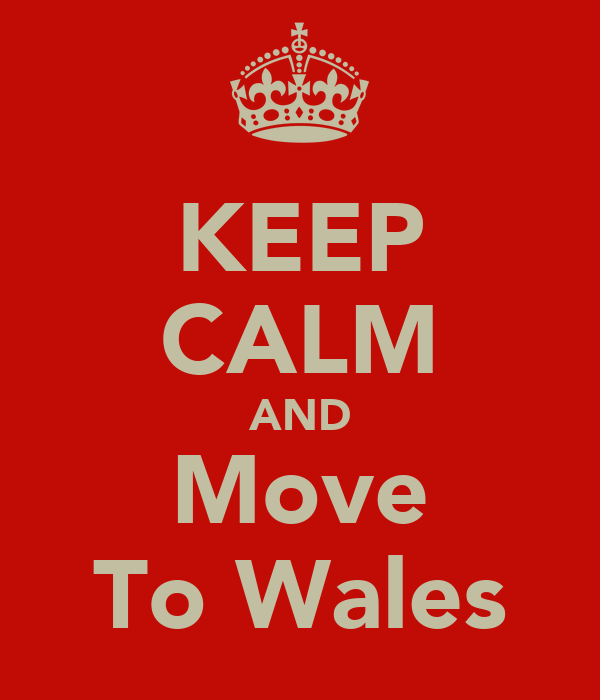 KEEP CALM AND Move To Wales