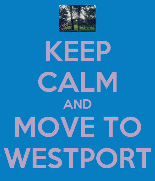 KEEP CALM AND MOVE TO WESTPORT