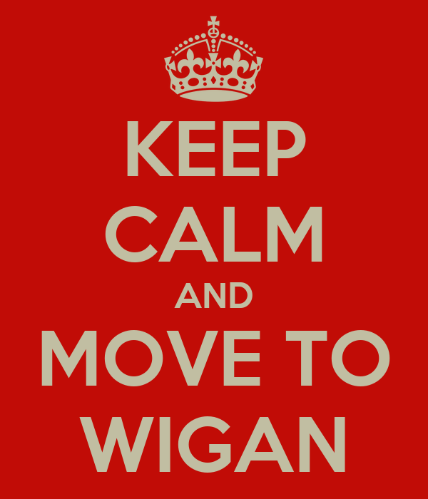 KEEP CALM AND MOVE TO WIGAN