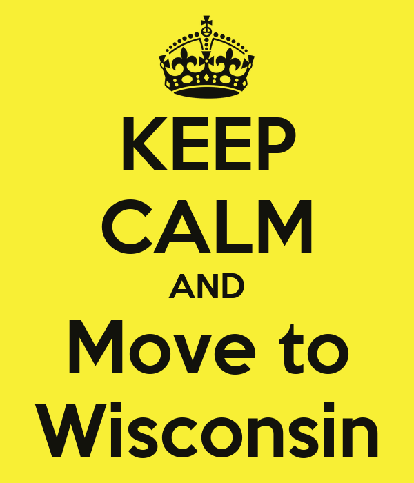 KEEP CALM AND Move to Wisconsin