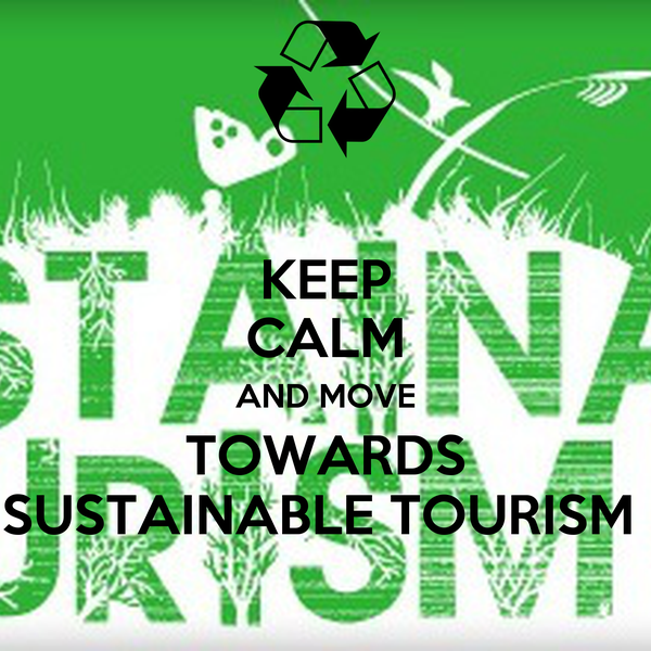 KEEP CALM AND MOVE TOWARDS SUSTAINABLE TOURISM