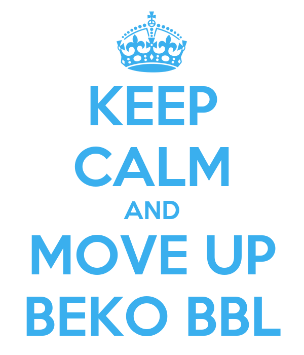 KEEP CALM AND MOVE UP BEKO BBL