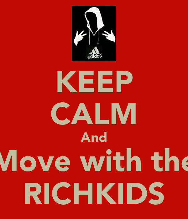 KEEP CALM And Move with the RICHKIDS