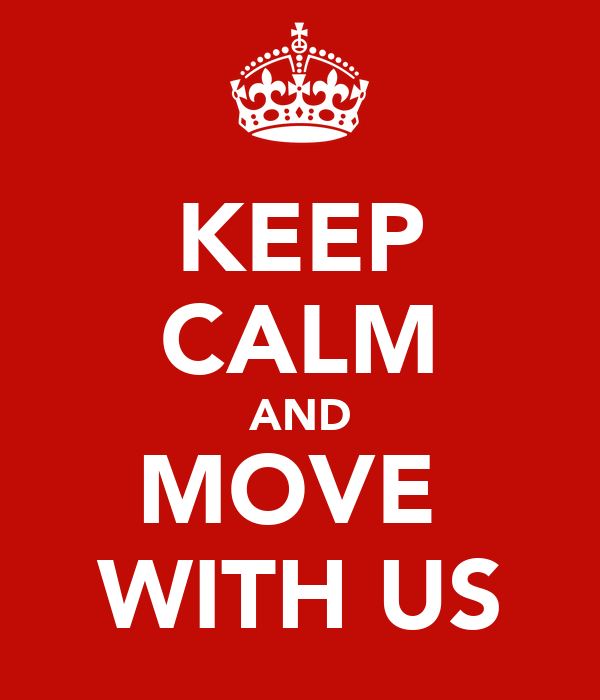 KEEP CALM AND MOVE  WITH US