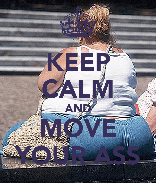 KEEP CALM AND MOVE YOUR ASS