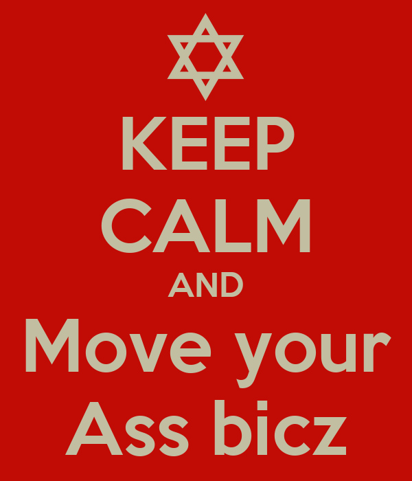KEEP CALM AND Move your Ass bicz