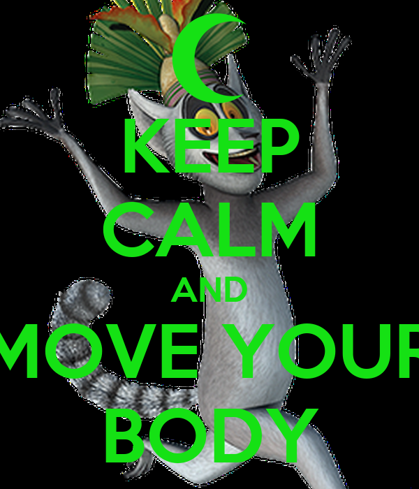 KEEP CALM AND MOVE YOUR BODY