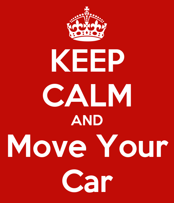 KEEP CALM AND Move Your Car