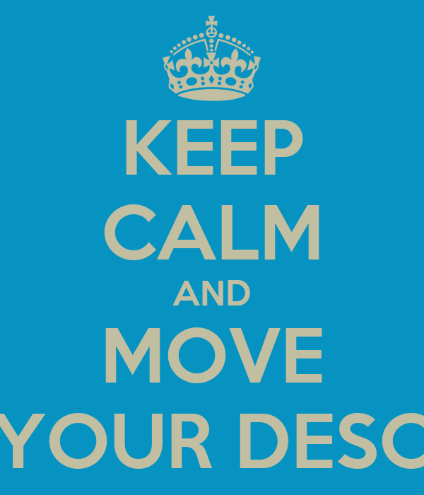 KEEP CALM AND MOVE YOUR DESC