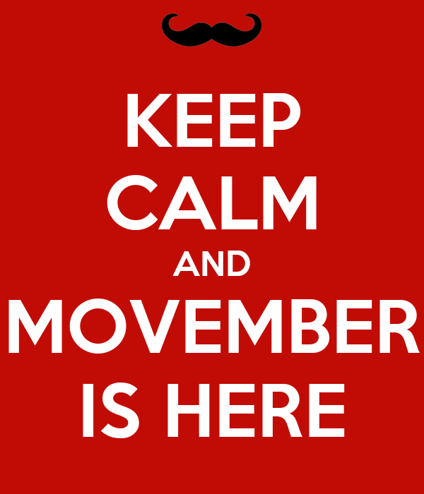 KEEP CALM AND MOVEMBER IS HERE