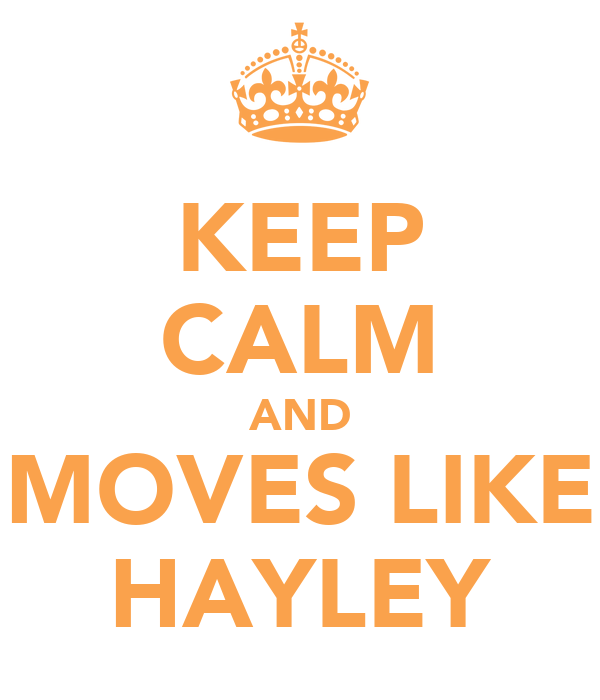 KEEP CALM AND MOVES LIKE HAYLEY