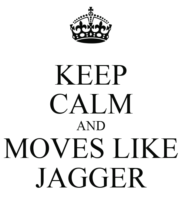 KEEP CALM AND MOVES LIKE JAGGER