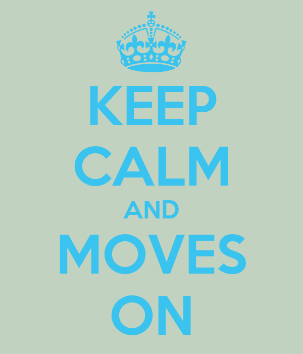KEEP CALM AND MOVES ON