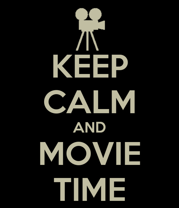 KEEP CALM AND MOVIE TIME