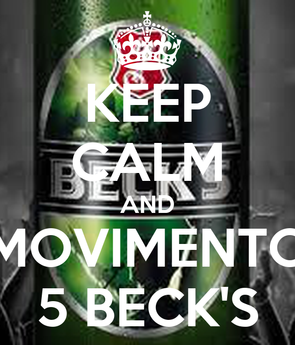 KEEP CALM AND MOVIMENTO 5 BECK'S