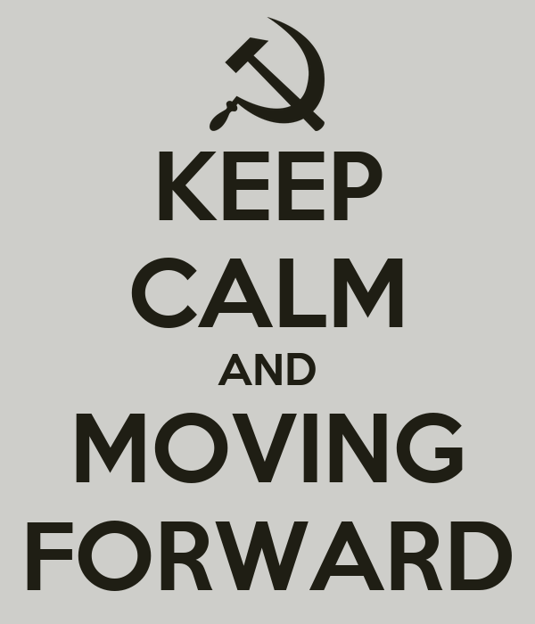 KEEP CALM AND MOVING FORWARD