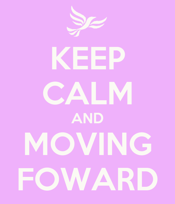 KEEP CALM AND MOVING FOWARD