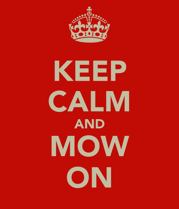 KEEP CALM AND MOW ON