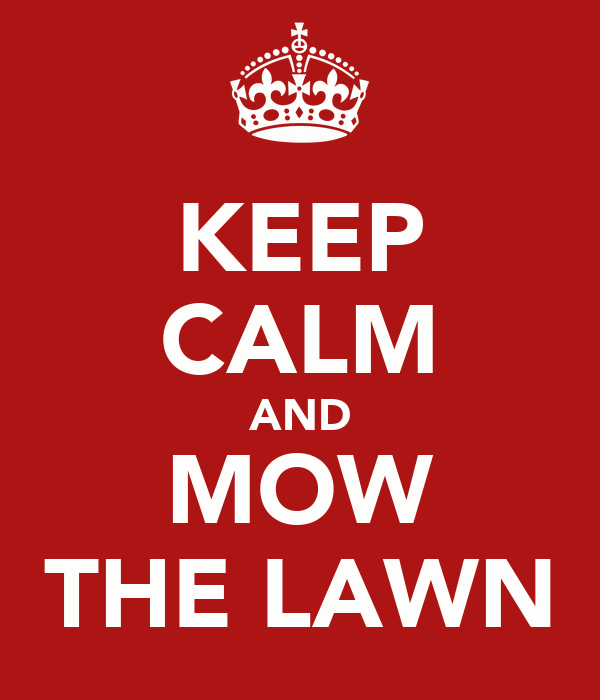 KEEP CALM AND MOW THE LAWN
