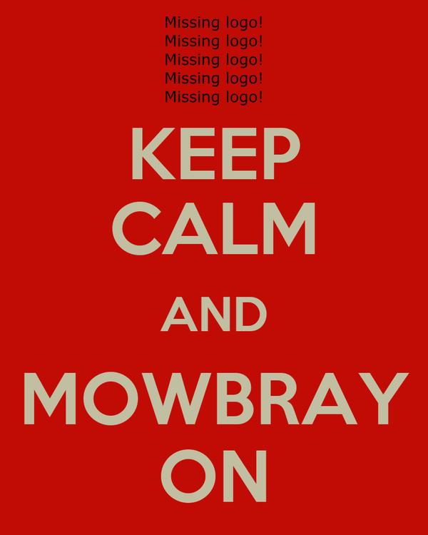 KEEP CALM AND MOWBRAY ON