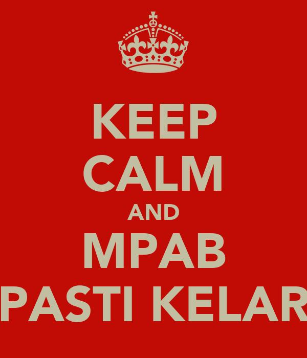 KEEP CALM AND MPAB PASTI KELAR