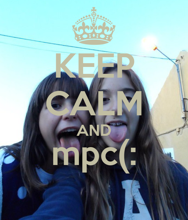 KEEP CALM AND mpc(: