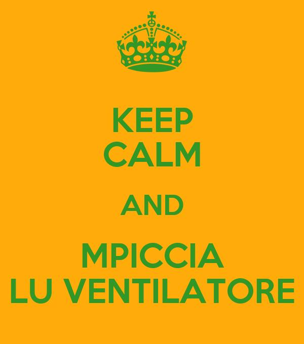 KEEP CALM AND MPICCIA LU VENTILATORE