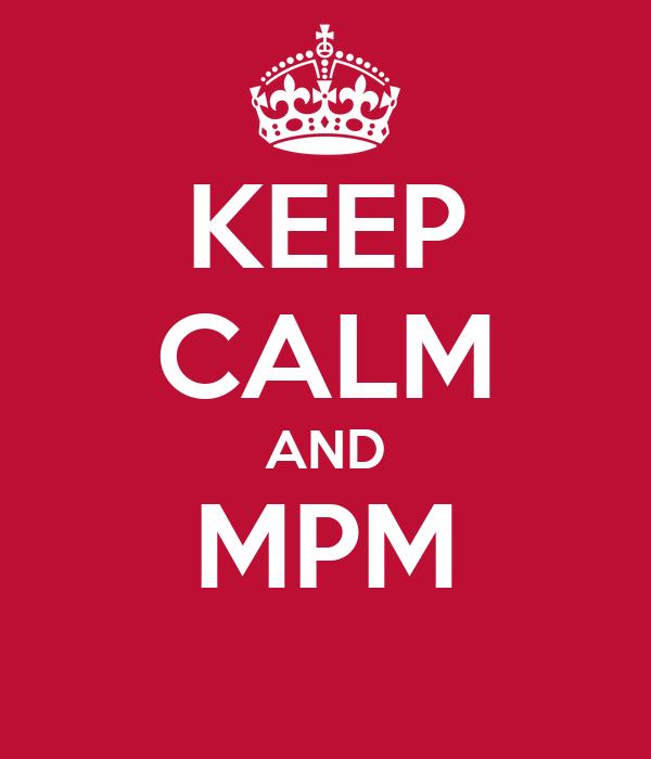 KEEP CALM AND MPM