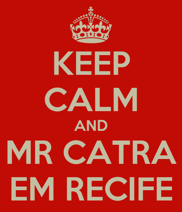 KEEP CALM AND MR CATRA EM RECIFE
