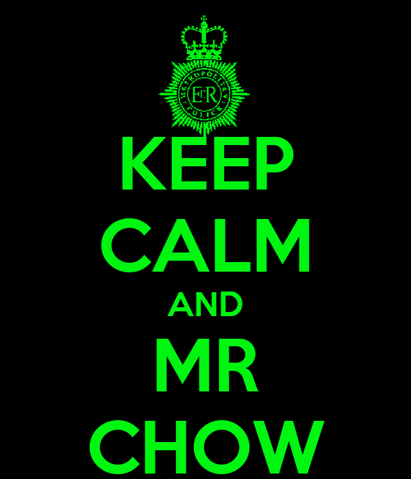 KEEP CALM AND MR CHOW