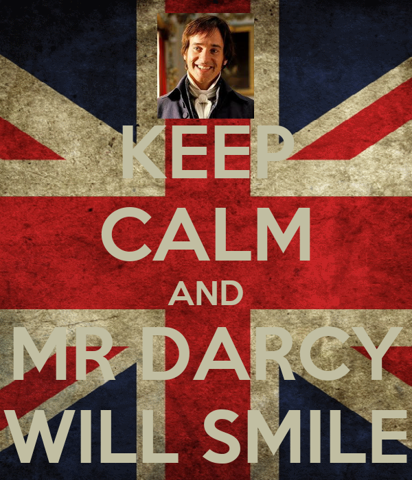 KEEP CALM AND MR DARCY WILL SMILE