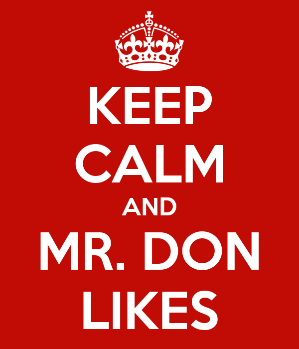 KEEP CALM AND MR. DON LIKES