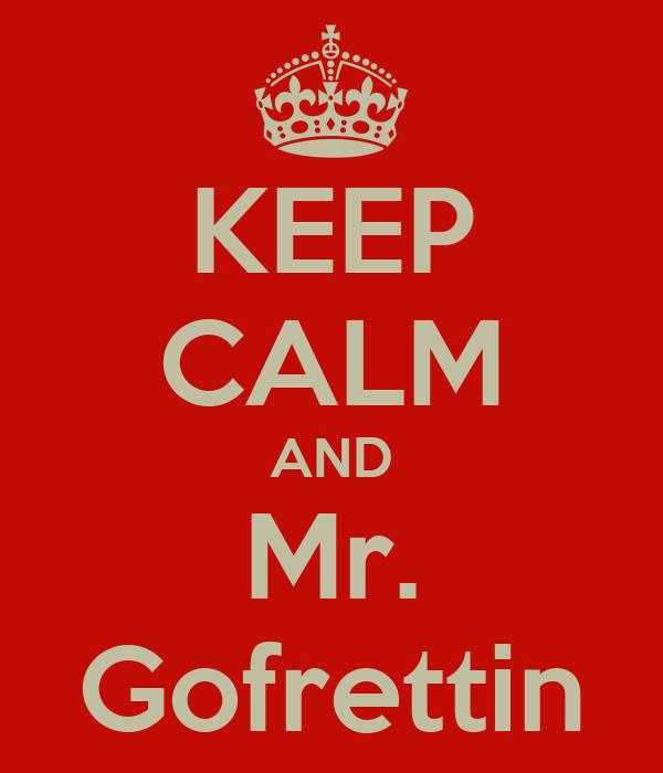 KEEP CALM AND Mr. Gofrettin