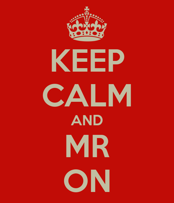 KEEP CALM AND MR ON