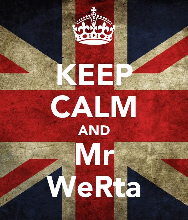 KEEP CALM AND Mr WeRta