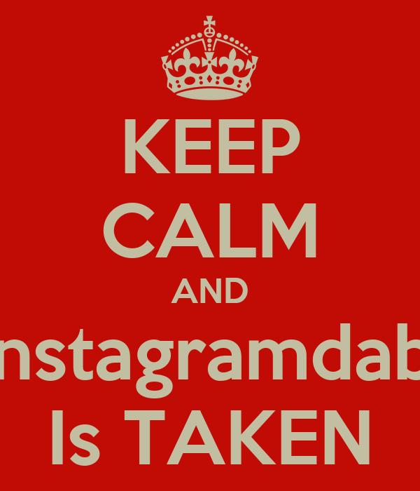 KEEP CALM AND Mrinstagramdabest Is TAKEN