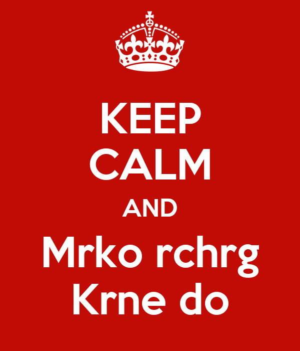 KEEP CALM AND Mrko rchrg Krne do