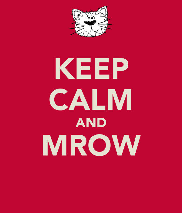 KEEP CALM AND MROW