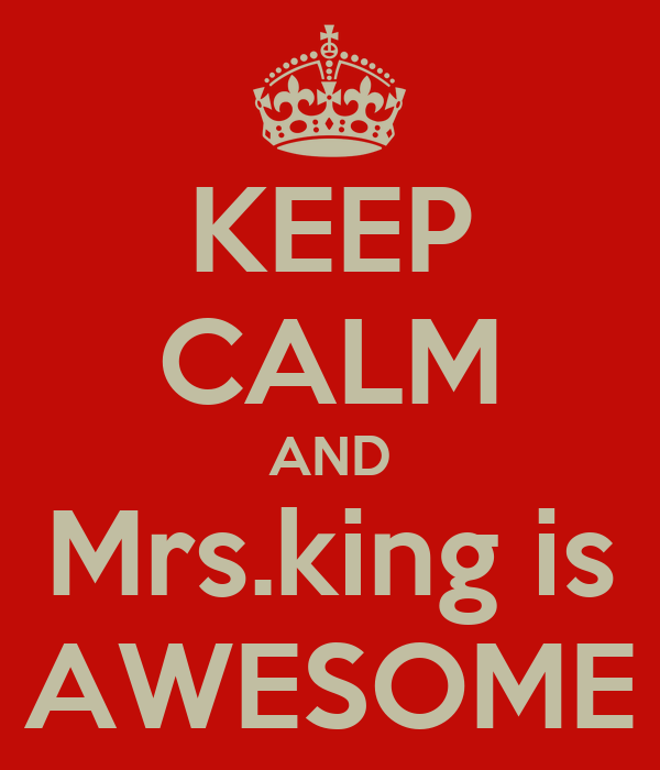 KEEP CALM AND Mrs.king is AWESOME