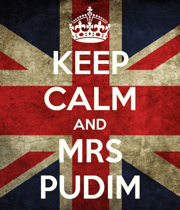 KEEP CALM AND MRS PUDIM