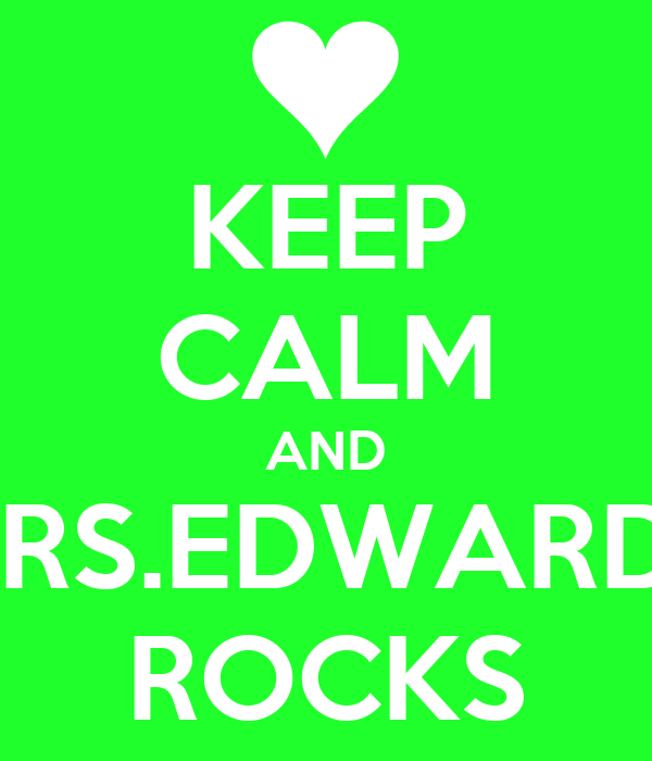 KEEP CALM AND MRS.EDWARDS ROCKS